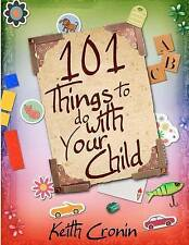 NEW 101 Things To Do With Your Child by Keith Cronin