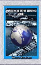 En Medio de Estos Tiempos Que? by William Rodriguez (2015, Paperback)