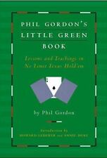 Phil Gordon's Little Green Book : Lessons and Teachings in No Limit Texas...