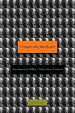 Monopolizing the Master: Henry James and the Politics of Modern Litera-ExLibrary
