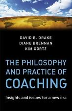 The Philosophy and Practice of Coaching : Insights and Issues for a New Era...