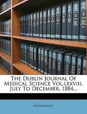 The Dublin Journal Of Medical Science Vol.lxxviii. July To December, 1884...