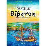 Claude Mignard-Moy de Lacroix - Arthur Biberon : D'après la vie d'Arthur Biberon