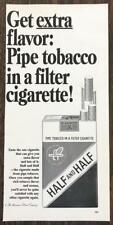 1967 Half and Half Cigarettes Print Ad Pipe Tobacco in a Filter Cigarette