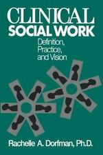 Clinical Social Work : Definition, Practice, and Vision by Rachelle A....