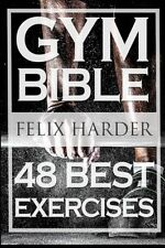 Bodybuilding: Gym Bible: 48 Best Exercises To Add Strength And Muscle (Bodybuild