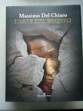 Massimo Del Chiaro L'Arte del Bronzo 1949-2009 Bronze
