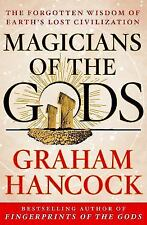 The Magicians of the Gods : The Forgotten Wisdom of Earth's Lost Civilization by
