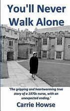 You'll Never Walk Alone by Carrie Howse (2015, Paperback)