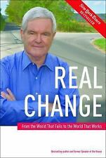 Real Change: From the World That Fails to the World That Works Newt Gingrich HC