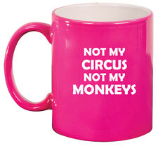 11oz Ceramic Coffee Tea Mug Glass Cup Funny Not My Circus Mom Mother Dad Father