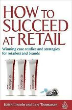 How to Succeed at Retail: Winning Case Studies and Strategies for Retailers and