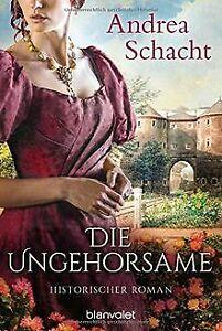 Die Ungehorsame: Historischer Roman von Schacht, Andrea   Buch   Zustand gut