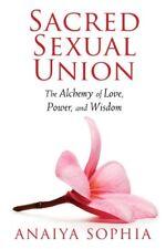 Sacred Sexual Union : The Alchemy of Love, Power,  by Anaiya Sophia