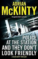 Police at the Station and They Don't Look Friendly: A Sean Duffy Thriller (Sean