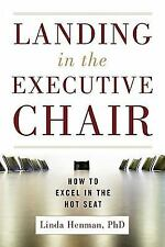 Landing in the Executive Chair: How to Excel in the Hot Seat, , Henman, Linda, E