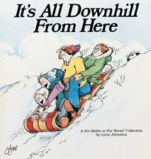It's All Downhill From Here: A For Better or For Worse Collection Lynn Johnston