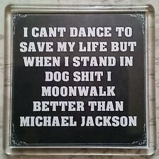 FRIDGE MAGNET 057 Quotes Saying Funny Gift Present Novelty Moonwalk dog sh☆t