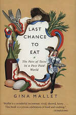 LAST CHANCE TO EAT: THE FATE OF TASTE IN A FAST FOOD WORLD., Mallet, Gina., Used