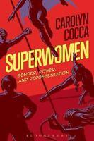 Superwomen : Gender, Power, and Representation: By Cocca, Carolyn