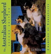 The Australian Shepherd : Champion of Versatility by Liz Palika (2003,.