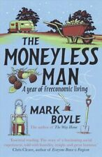 The Moneyless Man A Year of Freeconomic Living by Mark Boyle 9781786075994