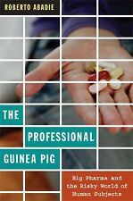 The Professional Guinea Pig : Big Pharma and the Risky World of Human...