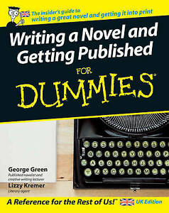 Writing a Novel and Getting Published For Dummies by Lizzy Kremer, George Green
