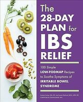 28-Day Plan for IBS Relief : 100 Simple Low-Fodmap Recipes to Soothe Symptoms...