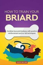 How to Train Your Briard (Dog Training Collection) : Combine Love and.