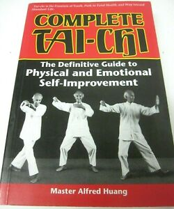 Complete Tai-Chi The Definitive Guide to Physical Emotional Master Alfred Huang