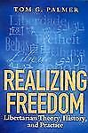 Realizing Freedom: Libertarian Theory, History, and Practice by Tom G. Palmer