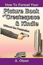 How to Format Your Picture Book for Createspace and Kindle Without the...