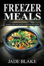 Freezer Meals: Make-Ahead Slow Cooker Recipes: Top 225+ Quick & Easy Meals for B