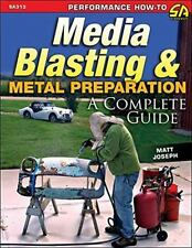 SA313 Media Blasting and Metal Preparation: a Complete Guide by Matt Joseph