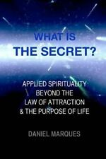 What Is the Secret ? : Applied Spirituality Beyond the Law of Attraction and...