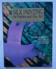 Silk Painting for Fashion and Fine Art : Techniques for Making Ties, Scarves, Dr