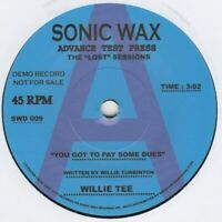 Willie Tee You Got Ta Pay Some Dues  Sonic Wax DEMO 009 Soul Northern Motown