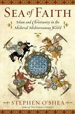 Sea of Faith: Islam and Christianity in the Medieval Mediterranean World by Step