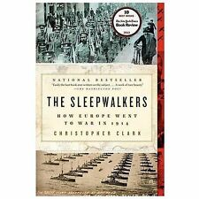 The Sleepwalkers : How Europe Went to War in 1914 by Christopher Clark (2014,...