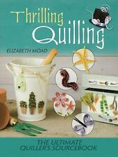 Thrilling Quilling : The Ultimate Quiller's Sourcebook by Elizabeth Moad...