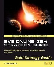 Eve Online - Isk Strategy Guide by Y. Michael Xu (2012, Paperback, New Edition)