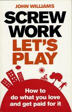 Screw Work, Let's Play: How to Do What You Love and  by John Williams