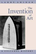The Invention of Art : A Cultural History by Larry Shiner (2003, Paperback)