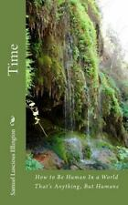 The Space Time: Time : How to Be Human in a World That's Anything but Humane...