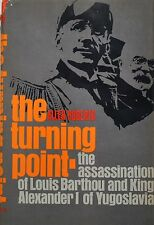 THE TURNING POINT - ASSASSINATION OF LOUIS BARTHOU AND KING ALEXANDER YUGOSLAVIA