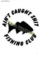 VINYL DECAL STICKER AINT CAUGHT S*IT FISHING ...CAR TRUCK WINDOW...WALL...LAPTOP