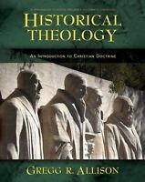 Historical Theology : An Introduction to Christian Doctrine by Gregg Allison...