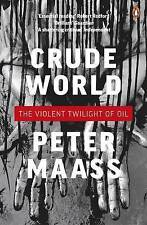 Crude World: The Violent Twilight of Oil, Maass, Peter,  Book