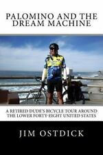 Palomino and the Dream Machine : A Retired Dude's Bicycle Tour Around the...